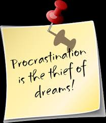 procrastination is the theif of dreams